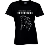 I Only Care About Riding T Shirt