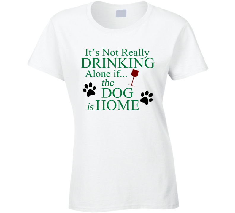 Its Not Really Drinking Alone T Shirt