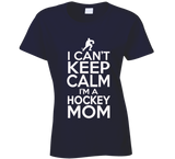 I Can't Keep Calm I'm a Hockey Mom T Shirt - Original James Tee