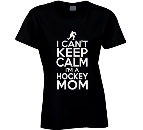 I Can't Keep Calm I'm a Hockey Mom T Shirt