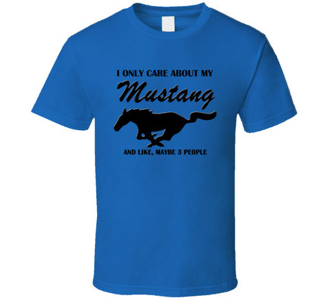I Only Care About my Mustang T Shirt - Original James Tee  - 1