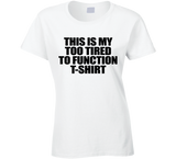 Too Tired To Function T shirt - Original James Tee