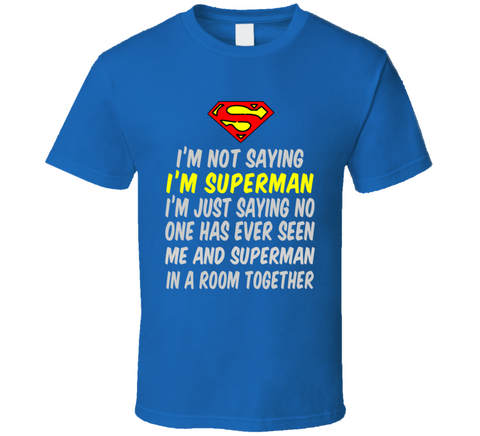 I'm not saying I'm Superman T Shirt - Original James Tee