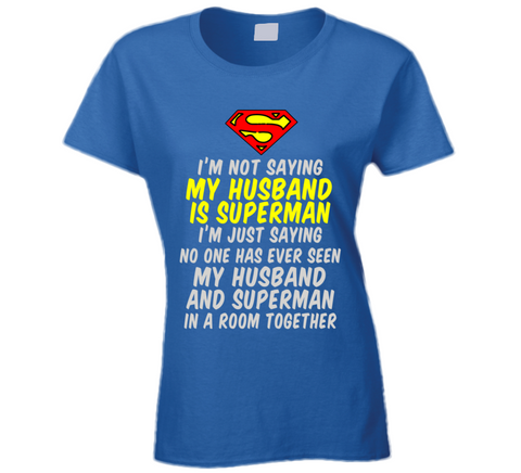 I'm not saying my husband is Superman T Shirt