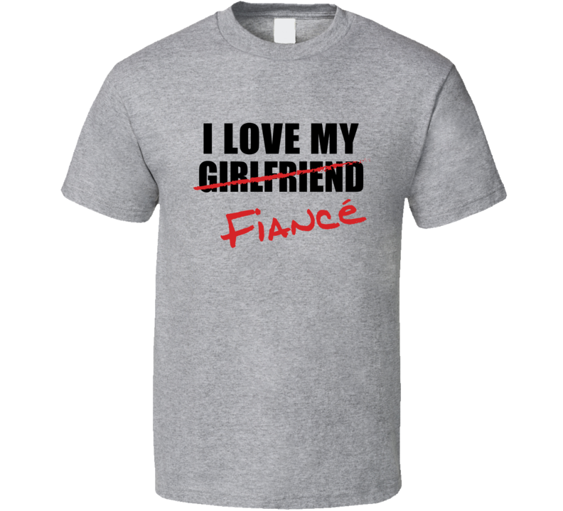 I Love My Fiancé T Shirt - Original James Tee