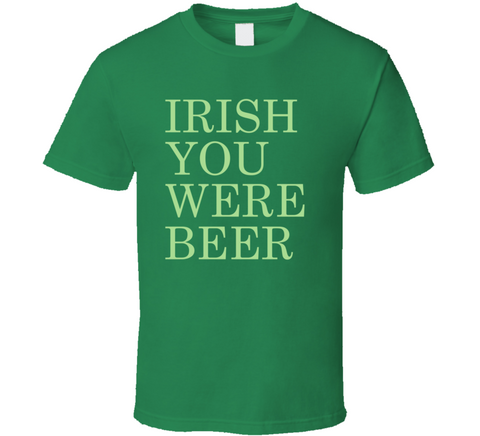 Irish You Were Beer Funny Irish Green St. Patrick's Day T Shirt - Original James Tee  - 1