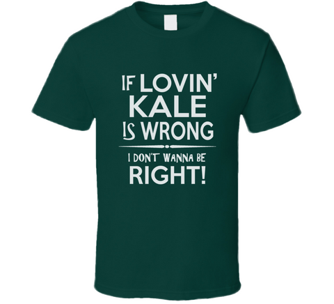 If Loving Kale is Wrong T Shirt - Original James Tee
