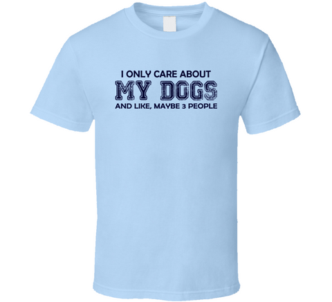 I Only Care About My Dogs T Shirt - Original James Tee