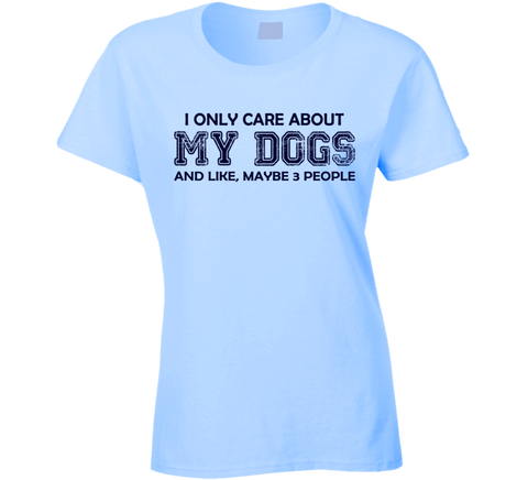 I Only Care About My Dogs Ladies T Shirt - Original James Tee  - 1