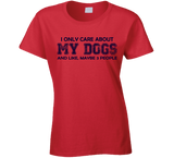 I Only Care About My Dogs Ladies T Shirt - Original James Tee  - 5