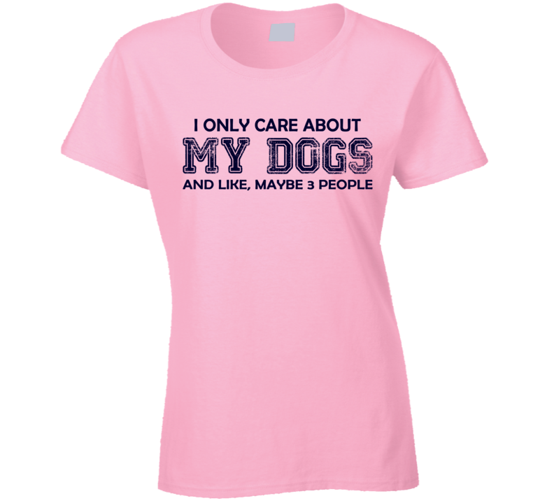 I Only Care About My Dogs Ladies T Shirt - Original James Tee  - 4