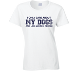 I Only Care About My Dogs Ladies T Shirt - Original James Tee  - 2