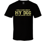 I Only Care About My Dog T Shirt - Original James Tee  - 2