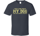 I Only Care About My Dog T Shirt