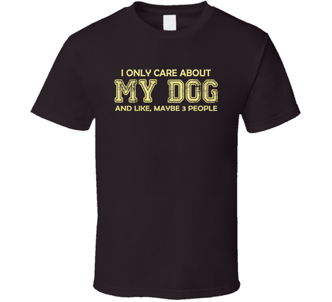 I Only Care About My Dog T Shirt - Original James Tee  - 1