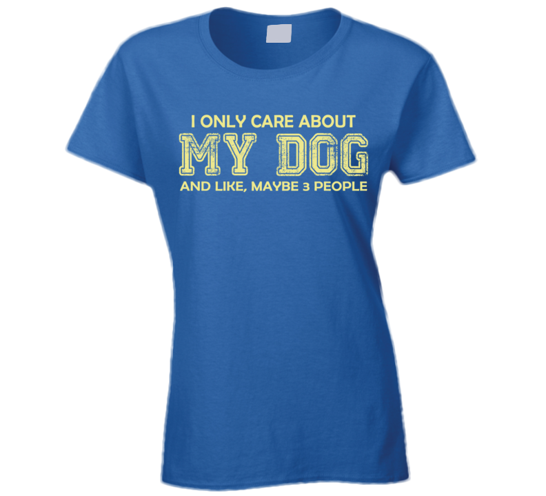 I Only Care About My Dog T Shirt Ladies - Original James Tee