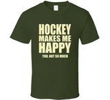 Hockey Makes Me Happy You Not So Much T Shirt - Original James Tee