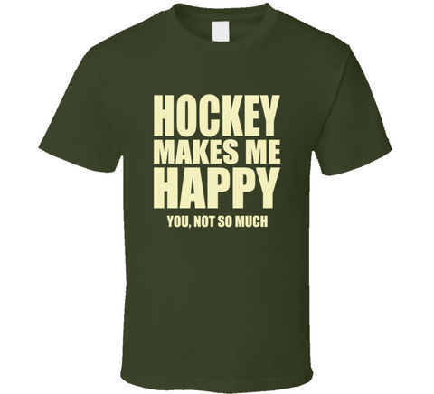Hockey Makes Me Happy You Not So Much T Shirt