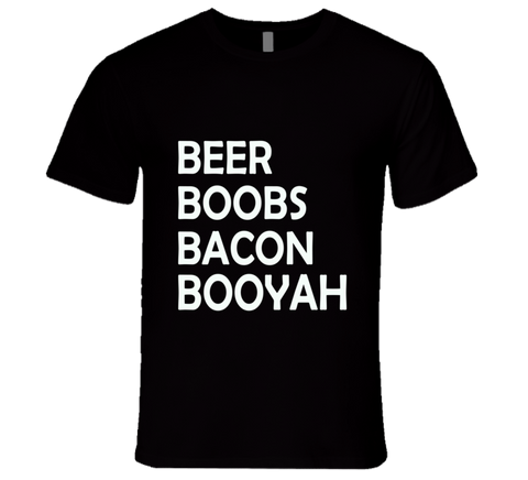 Beer Bacon Boobs Booyah  T Shirt - Original James Tee  - 1