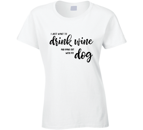 I Just Want To Drink Wine And Hang Out With My Dog T Shirt