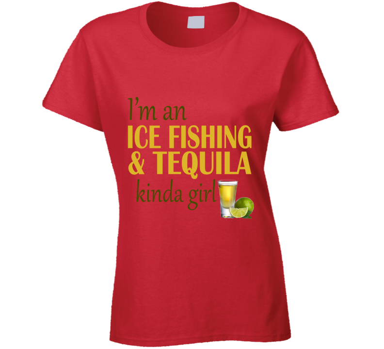 Ice Fishing and Tequila Kinda Girl T Shirt - Original James Tee
