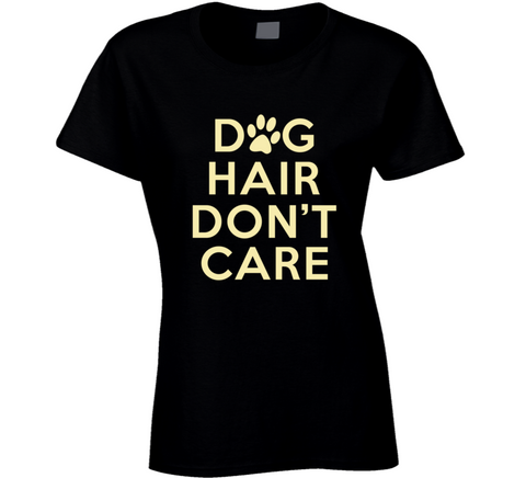 Dog Hair Don't Care funny doggy Loving T Shirt