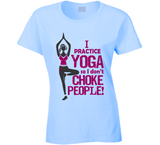 I Practice Yoga so I Don't Choke People T Shirt - Original James Tee