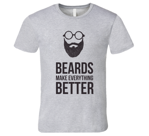 Beards make everything Better T Shirt - Original James Tee  - 1