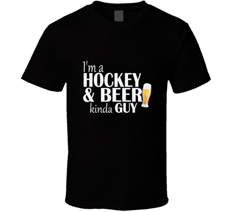 I'm a Hockey and Beer Kinda Guy Funny T Shirt