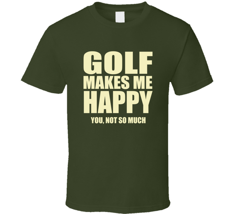Golf Makes Me Happy You Not So Much Funny golfing T Shirt Tank Top gift - Original James Tee