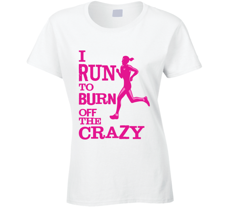 I Run to Burn Off The Crazy T Shirt - Original James Tee