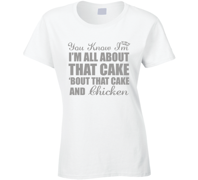 All About that Cake and Chicken T Shirt - Original James Tee  - 1