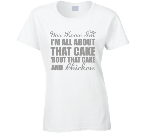 All About that Cake and Chicken T Shirt - Original James Tee