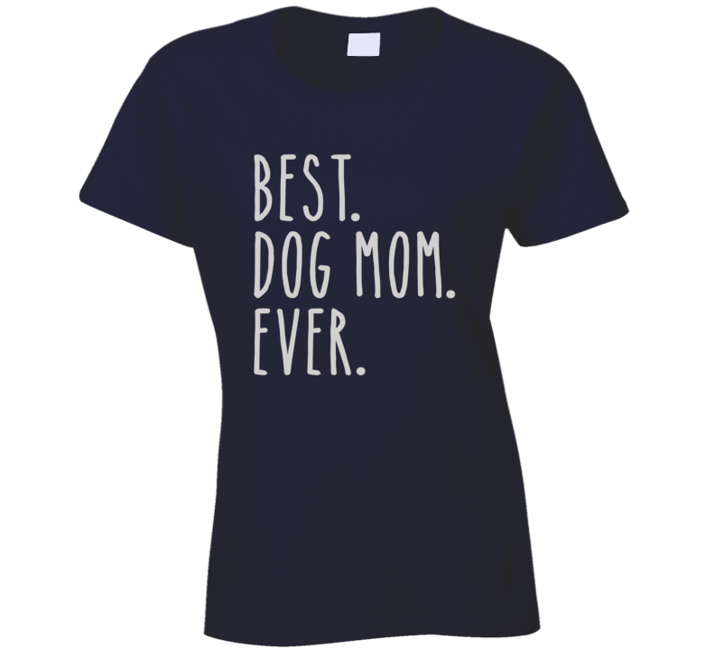 Best Dog Mom Ever Ladies T Shirt - Original James Tee