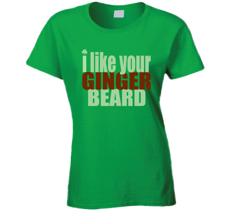 I Like your Ginger Beard T Shirt funny Irish Green St Patrick's Day party T shirt - Original James Tee