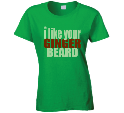 3ce5f131 I Like your Ginger Beard T Shirt funny Irish Green St Patrick's Day party T  shirt