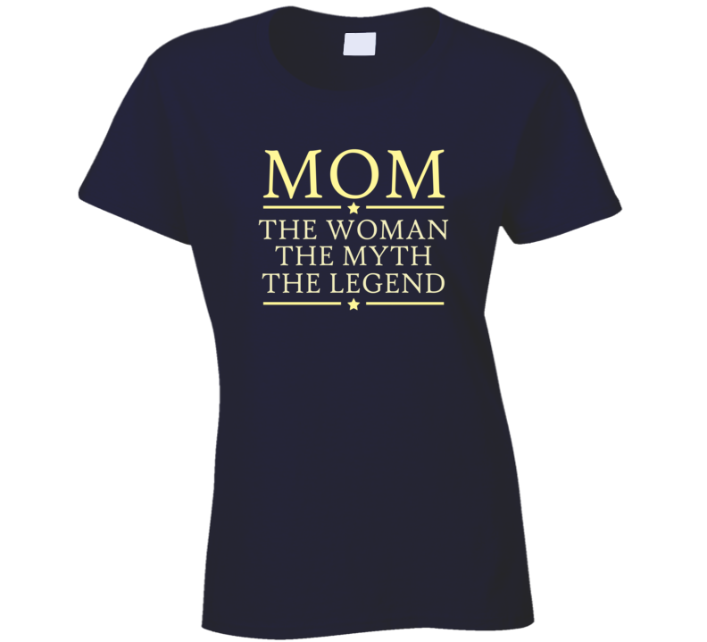Mom the Woman the Myth the Legend T Shirt - Original James Tee