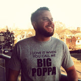 I Love It When You Call Me Big Poppa Funny T Shirt - Original James Tee
