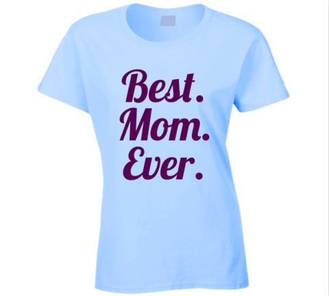 Best. Mom. Ever. T Shirt - Original James Tee