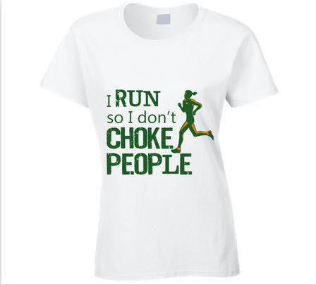 I Run so I don't Choke People T Shirt - Original James Tee  - 1