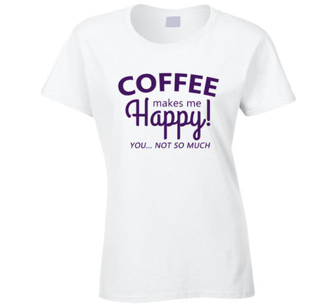 Coffee make me happy you not so much T Shirt - Original James Tee  - 1