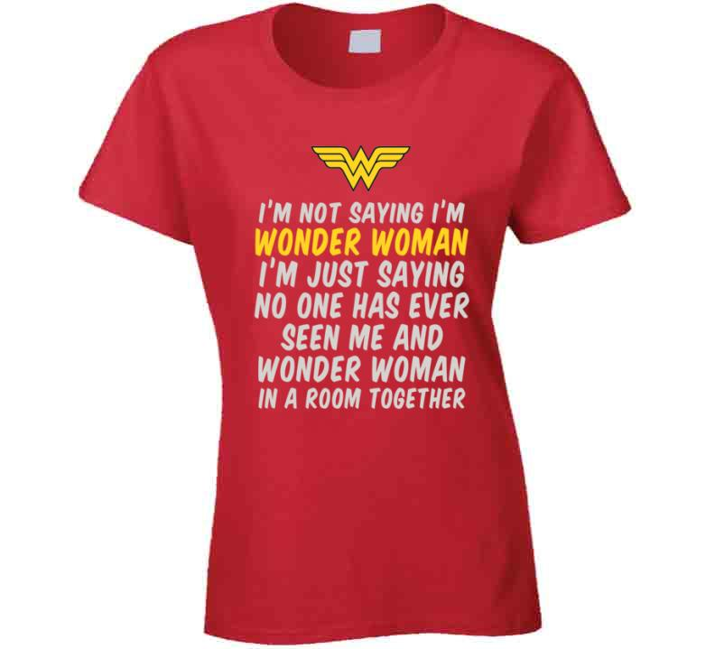 I'm Not Saying I'm Wonder Woman Super Hero T Shirt - Original James Tee