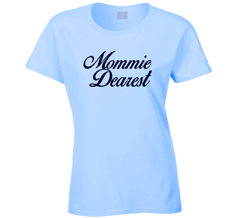 Mommie Dearest T Shirt - Original James Tee