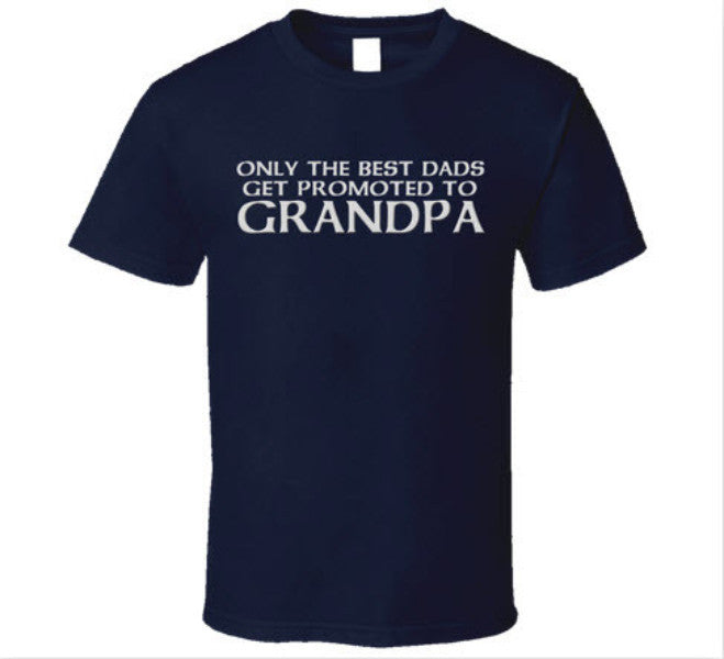 Only the Best Dad's get promoted to Grandpa T Shirt - Original James Tee