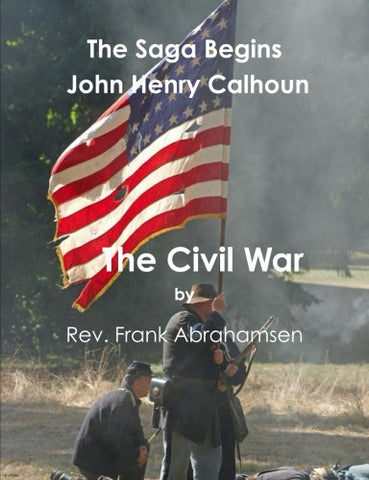 The Saga Begins: John Henry Calhoun: The Civil War..........eBook