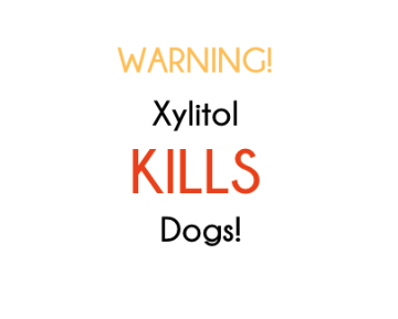 Xylitol can KILL dogs!