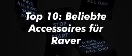 Top 10: Popular accessories for ravers