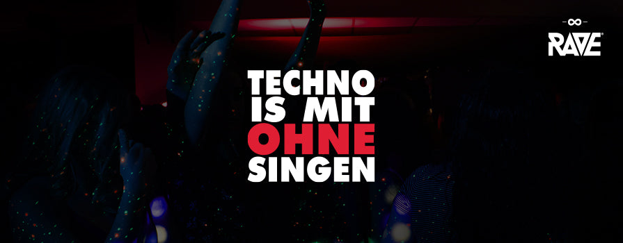 Techno is with without singing Merchandise from RAVE Clothing
