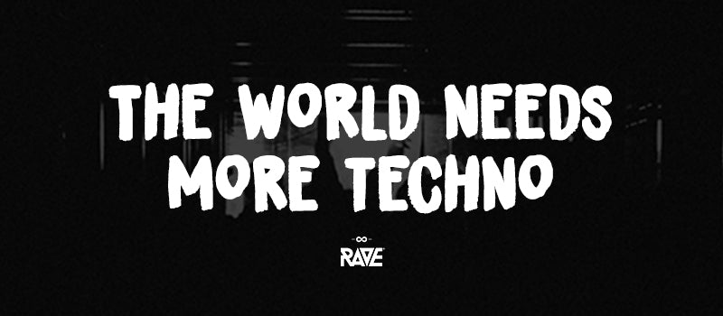 The world needs more techno saying