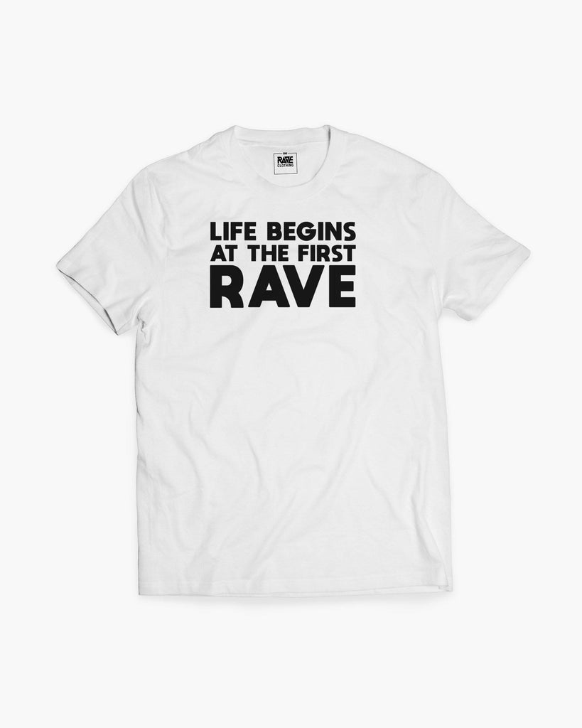 Life begins at the first Rave T-Shirt in weiß